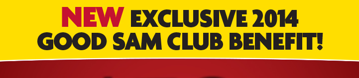 New! Exclusive 2014 Good Sam Club Benefit!
