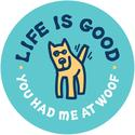 Life Is Good Sticker, You Had Me at Woof