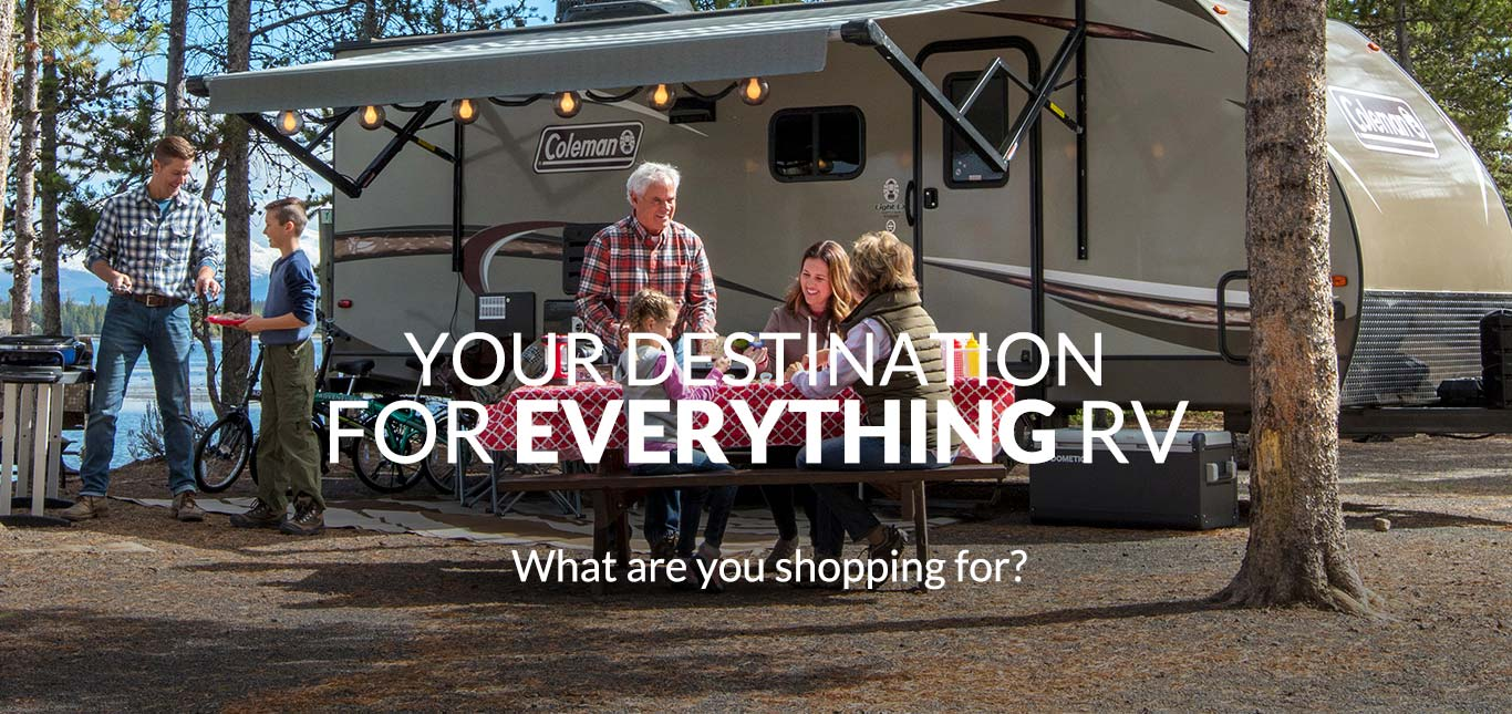 Your Destination for Everything RV. What are you shopping for?