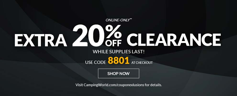 Take an Additional 20% Off ALL Clearance Items. Use Code 8801 at Checkout. Visit www.campingworld.com/couponexclusions for details